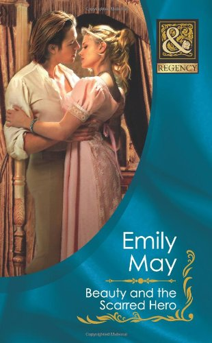 Beauty and the Scarred Hero (Mills & Boon Historical) By Emily May