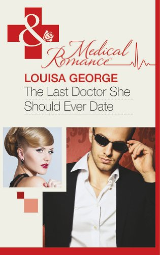 The Last Doctor She Should Ever Date By Louisa George