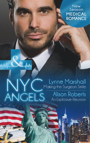 NYC Angels: Making the Surgeon Smile / NYC Angels: An Explosive Reunion By Lynne Marshall