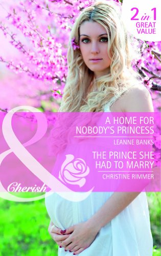 A Home for Nobody's Princess / The Prince She Had to Marry By Leanne Banks