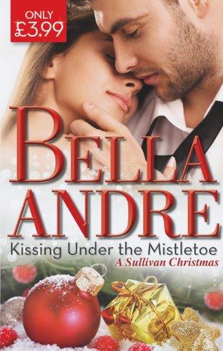 Kissing Under the Mistletoe: A Sullivan Christmas By Bella Andre