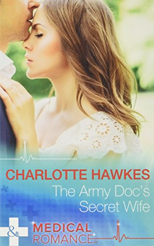 The Army Doc's Secret Wife By Charlotte Hawkes