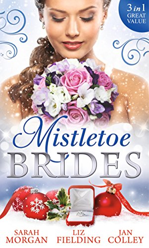 Mistletoe Brides: Italian Doctor, Sleigh-Bell Bride/Christmas Angel for the Billionaire/His Vienna Christmas Bride (Special Releases) By Liz Fielding