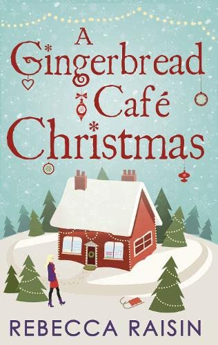 A Gingerbread Cafe Christmas: Christmas at the Gingerbread Cafe / Chocolate Dreams at the Gingerbread Cafe / Christmas Wedding at the Gingerbread Cafe by Rebecca Raisin