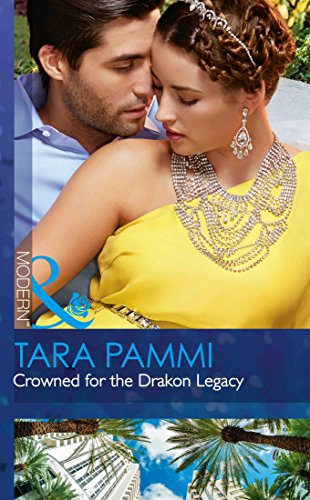 Crowned For The Drakon Legacy (The Drakon Royals, Book 1) by Tara Pammi
