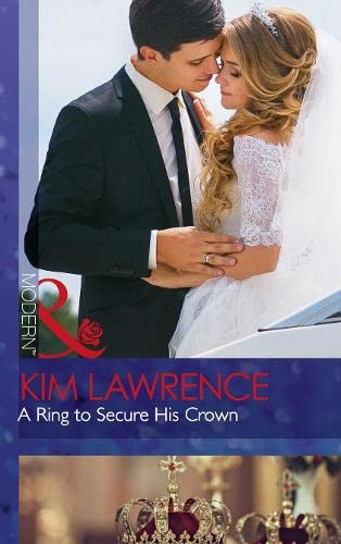 A Ring To Secure His Crown (Secret Heirs of Billionaires, Book 9) (Modern) By Kim Lawrence