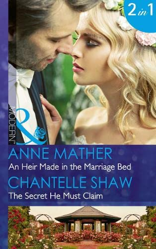 An Heir Made In The Marriage Bed: An Heir Made in the Marriage Bed / The Secret He Must Claim (The Saunderson Legacy, Book 1) (Mills & Boon Modern) by Anne Mather