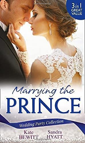 Wedding Party Collection: Marrying The Prince By Kate Hewitt