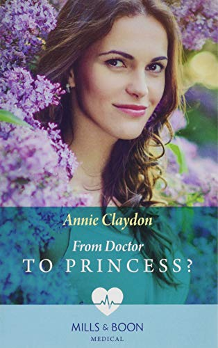 From Doctor To Princess? By Annie Claydon