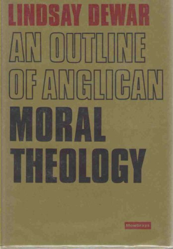 Outline of Anglican Moral Theology By Lindsay Dewar