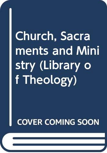 Church, Sacraments and Ministry By Anthony Tyrrell Hanson