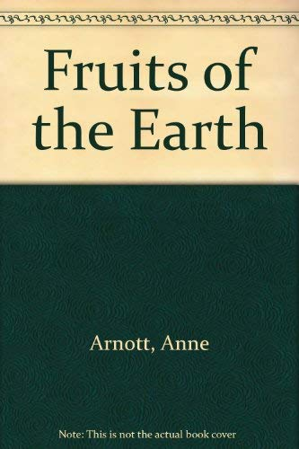 Fruits of the Earth By Anne Arnott