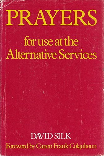 Prayers for Use at the Alternative Services By David Silk