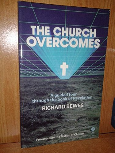 The Church Overcomes: A Guided Tour Through the Book of Revelations By Richard Bewes