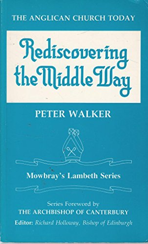 The Anglican Church Today: Rediscovering the Middle Way (Lambeth S.) By Peter Knight Walker