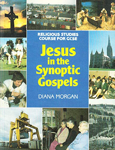 Jesus in the Synoptic Gospels: General Certificate of Secondary Education Religious Studies Text Book By Diana Morgan