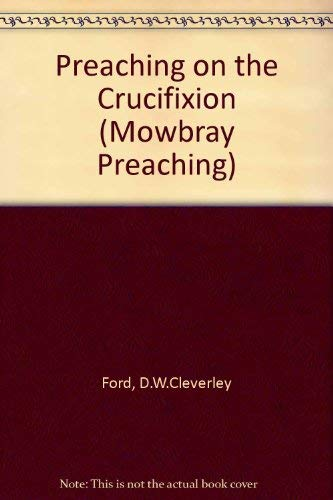 Preaching on the Crucifixion By D.W.Cleverley Ford