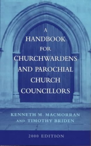 A Handbook for Churchwardens and Parochial Church Councillors 2000 (Mowbray Parish Handbooks) By Kenneth M. MacMorran