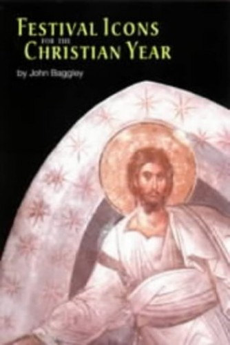 Festival Icons for the Christian Year By John Baggley