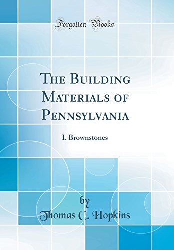 The Building Materials of Pennsylvania By Thomas C Hopkins
