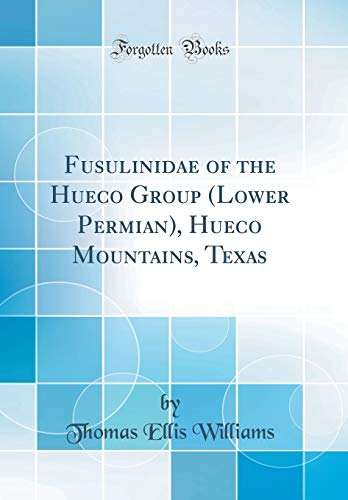 Fusulinidae of the Hueco Group (Lower Permian), Hueco Mountains, Texas (Classic Reprint) By Thomas Ellis Williams