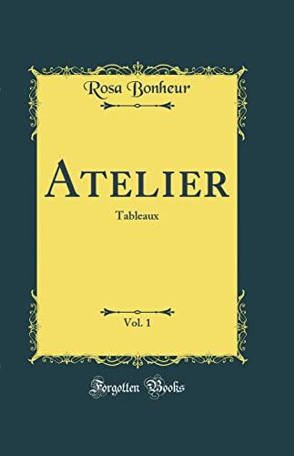 Atelier, Vol. 1 By Rosa Bonheur
