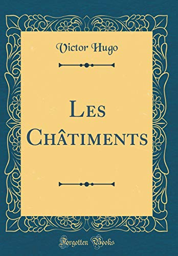 Les Chatiments (Classic Reprint) By Victor Hugo