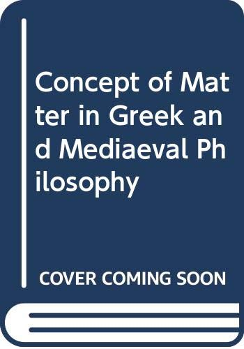 Concept of Matter in Greek and Mediaeval Philosophy by Ernan McMullin