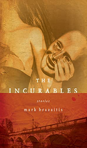 Incurables, The By Mark Brazaitis