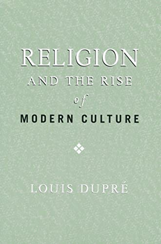 Religion and the Rise of Modern Culture By Louis Dupre