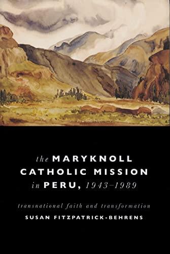 Maryknoll Catholic Mission in Peru, 1943-1989 By Susan Fitzpatrick-Behrens