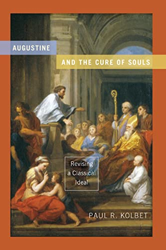 Augustine and the Cure of Souls By Paul R. Kolbet