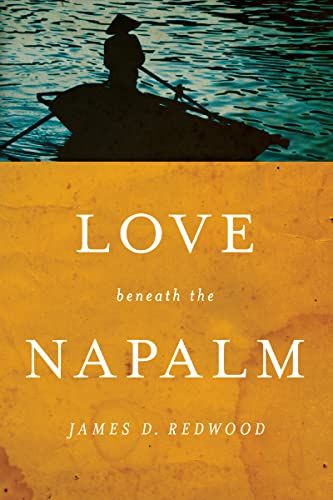 Love beneath the Napalm By James D. Redwood