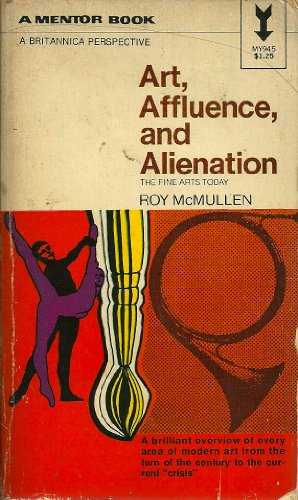 Art, affluence and alienation: The fine arts today (Britannica perspectives) By Roy McMullen