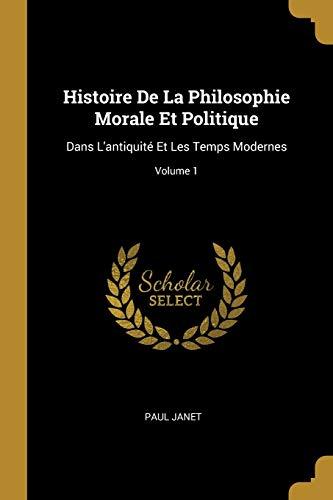 Histoire de la Philosophie Morale Et Politique By Paul Janet