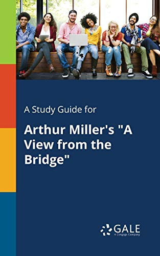 """A Study Guide for Arthur Miller's """"A View From the Bridge"""" By Cengage Learning Gale"""