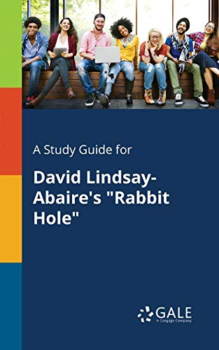 """A Study Guide for David Lindsay-Abaire's """"Rabbit Hole"""" By Cengage Learning Gale"""