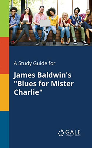 """A Study Guide for James Baldwin's """"Blues for Mister Charlie"""" By Cengage Learning Gale"""