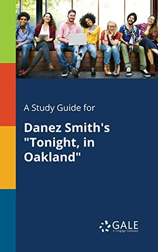 A Study Guide for Danez Smith's Tonight, in Oakland By Cengage Learning Gale