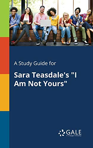 A Study Guide for Sara Teasdale's I Am Not Yours By Cengage Learning Gale