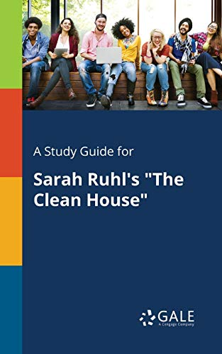 """A Study Guide for Sarah Ruhl's """"The Clean House"""" By Cengage Learning Gale"""