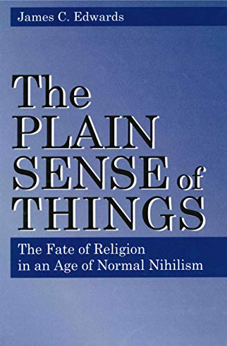The Plain Sense of Things By James C. Edwards