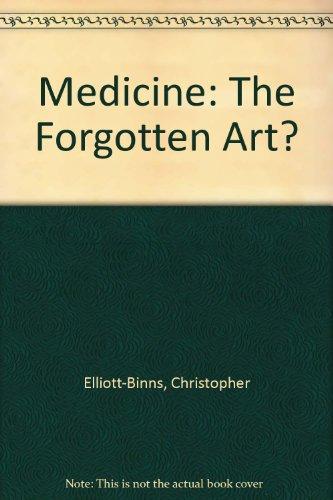 Medicine: The Forgotten Art? By Christopher Elliott Binns