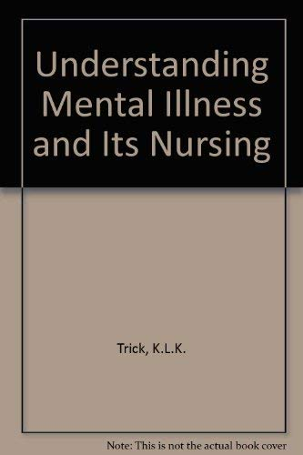 Understanding Mental Illness and Its Nursing By K.L.K. Trick