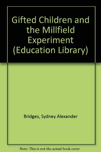 Gifted Children and the Millfield Experiment By Sydney Alexander Bridges
