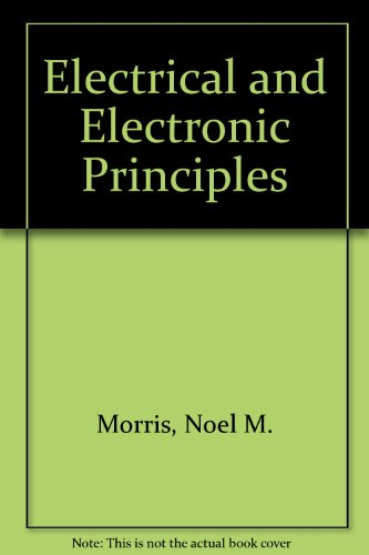 Electrical and Electronic Principles By Noel M. Morris