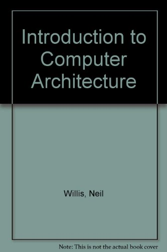 Introduction to Computer Architecture By Neil Willis