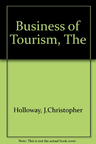 Business of Tourism, The By J.Christopher Holloway