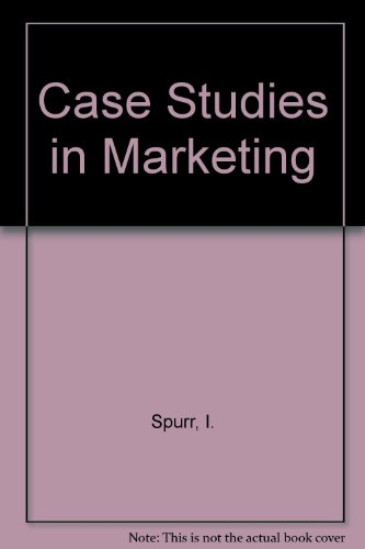 Case Studies in Marketing By I. Spurr