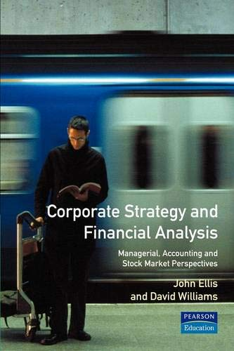 Corporate Strategy and Financial Analysis By John R. Ellis